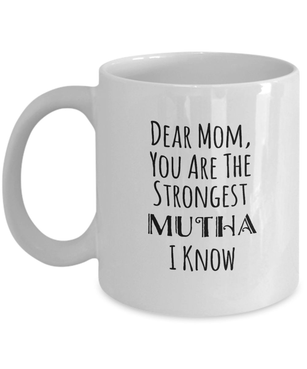 Mom Mug Dear Mom You Are The Strongest Mutha I Know Perfect Mother Gift Cup