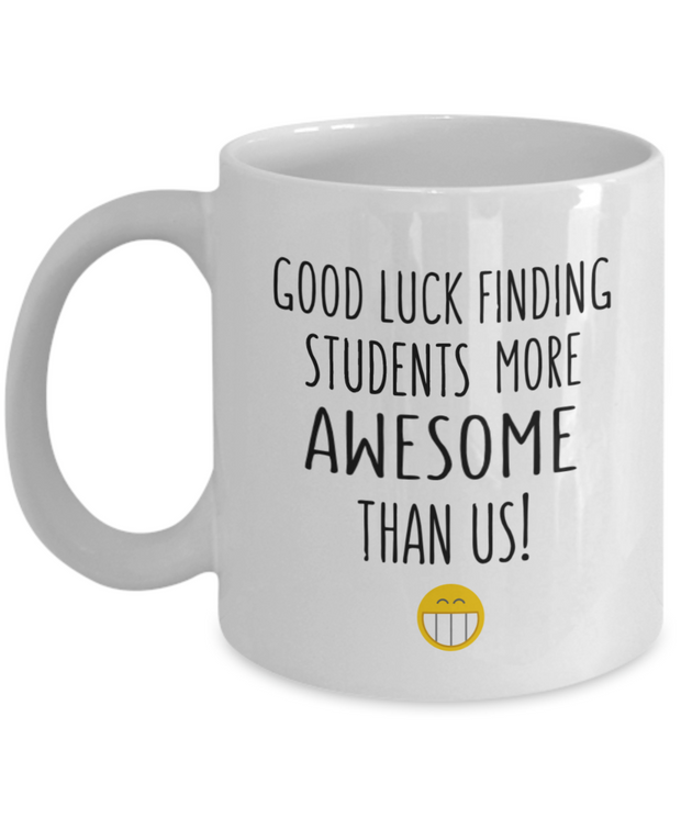 Good Luck Finding Students More Awesome Teacher New Job Gift Mug
