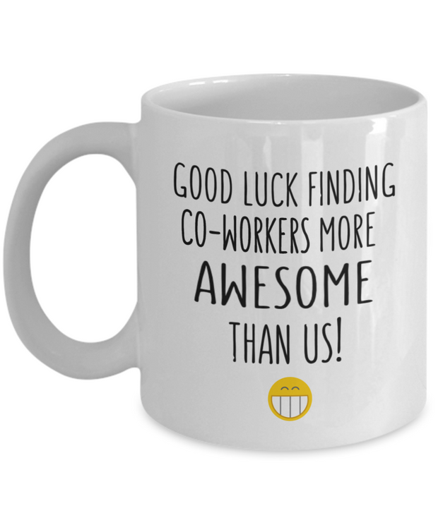 New Job Gift Good Luck Finding Coworkers More Awesome Than Us Mug