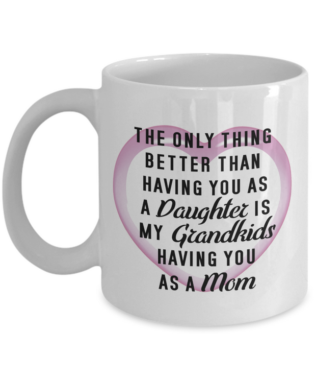 Mom to Daughter Mug The Only Thing Better Than Having You For A Daughter Perfect Gift Mug