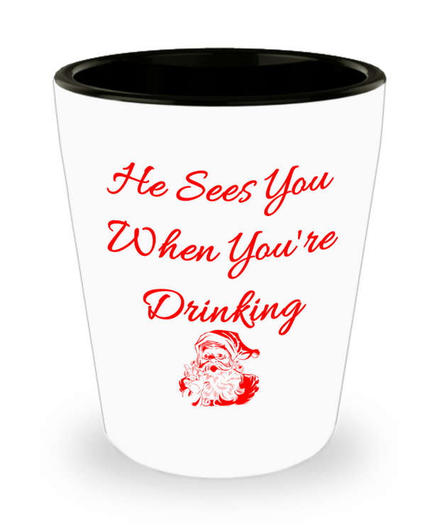 Funny Santa Christmas Shot Glass He Sees You When You're Drinking
