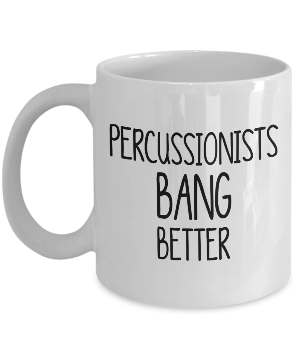 Percussionists Bang Better Funny Gift Mug