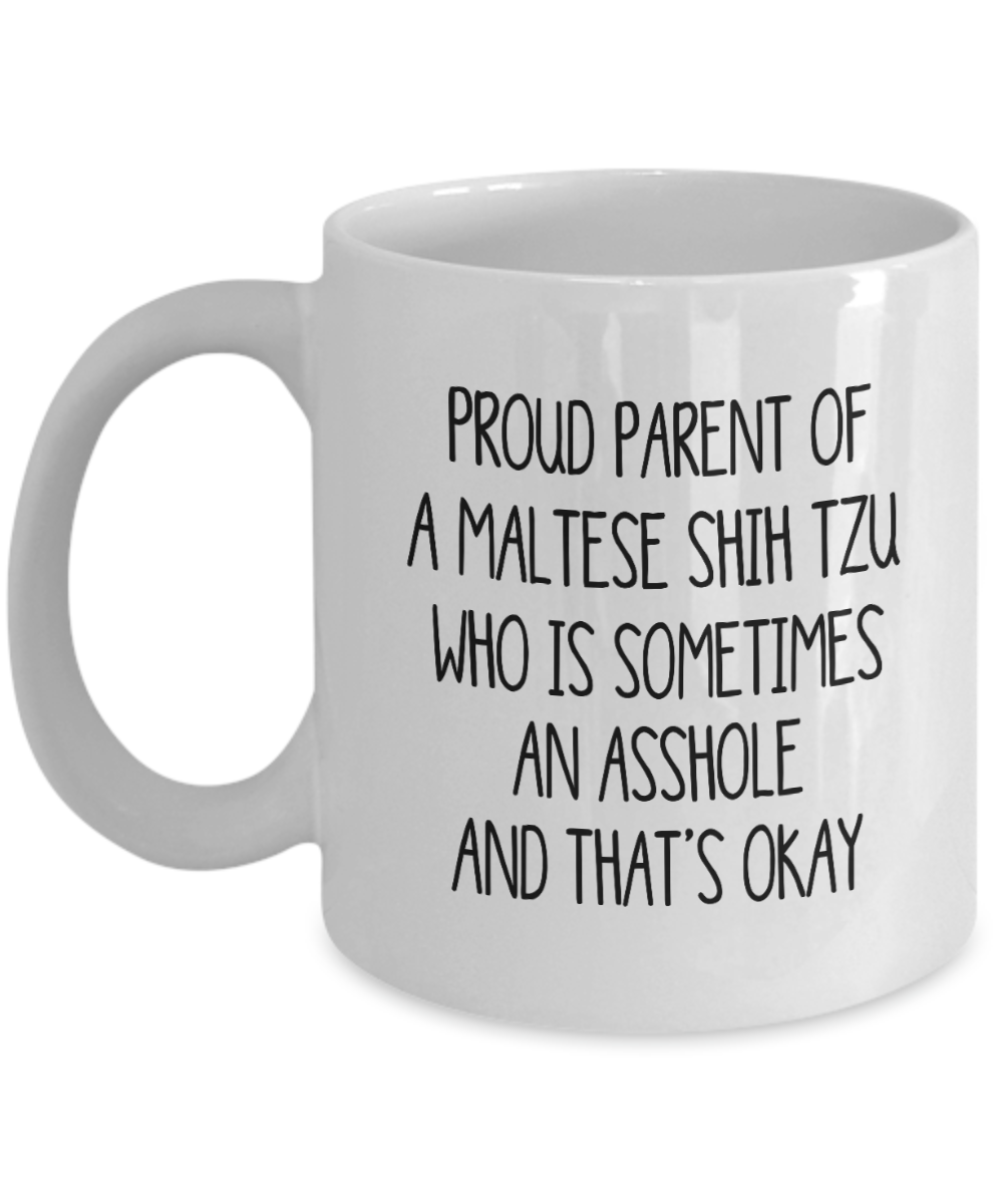Proud Parent Of A Maltese Shih Tzu Who Is Sometimes An Asshole Funny Gift Mug