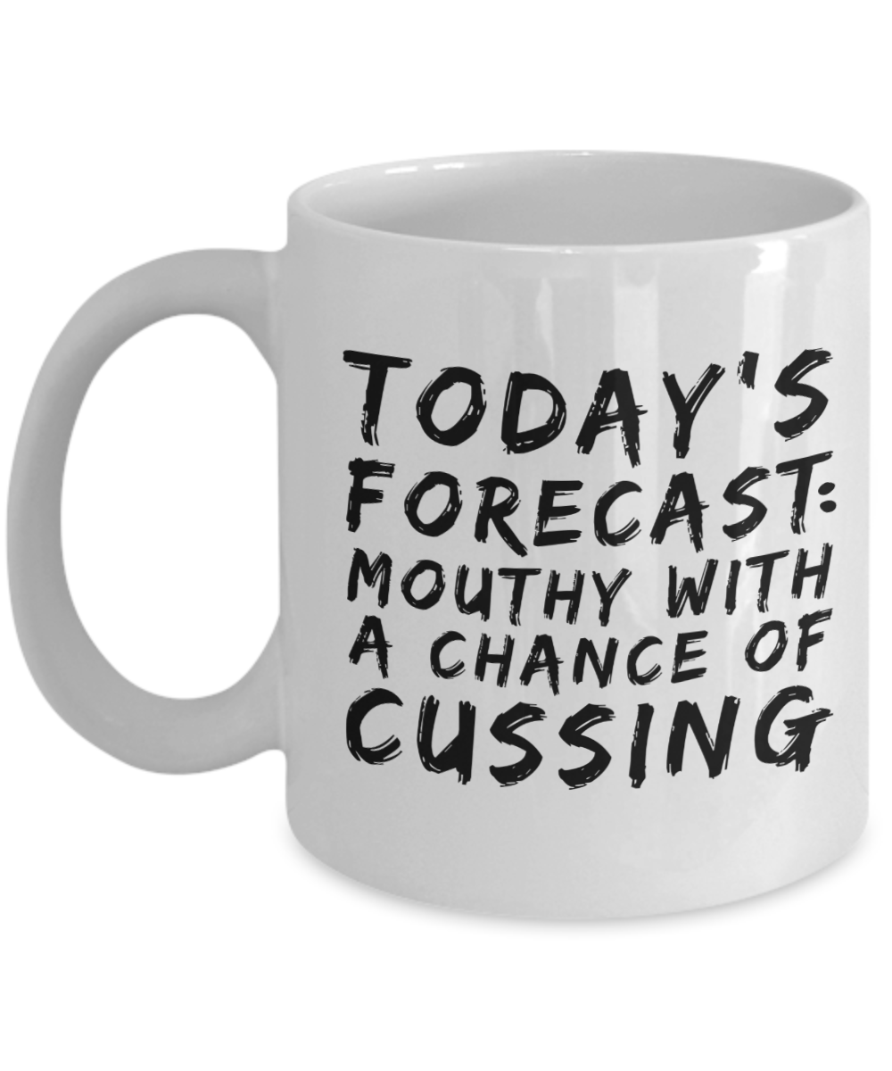 Funny Novelty Mug TODAY'S FORECAST: MOUTHY With a Chance of Cussing Humor Coffee Cup