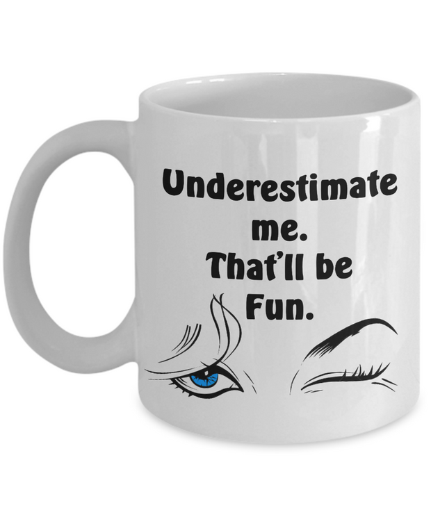 Empowerment Mug UNDERESTIMATE ME, That'll Be Fun - Blue Eye Inspiring Coffee Cup