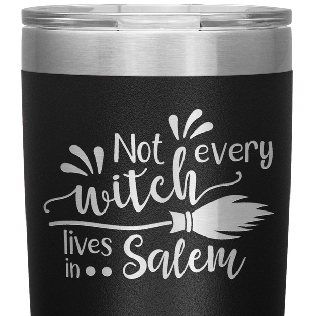 Not Every Witch Lives in Salem Tumbler 20oz
