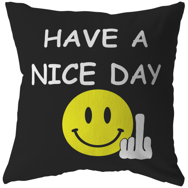 Have A Nice Day Funny Throw Pillow