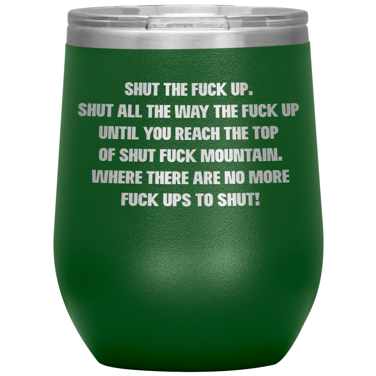 Shut The F*ck Up Wine Tumbler