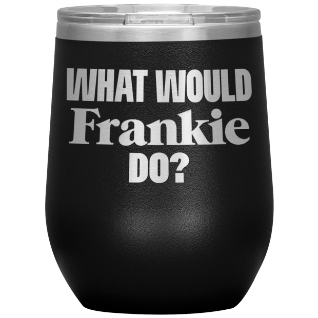 What Would Frankie Do Wine Tumbler