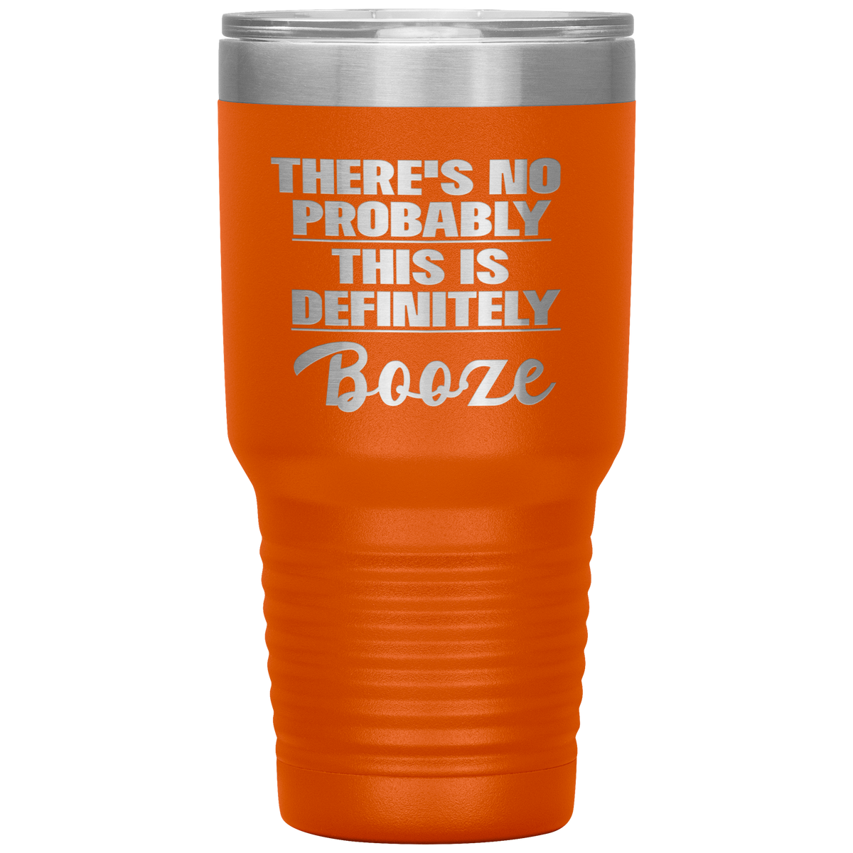 Booze Tumbler 30oz There's No Probably