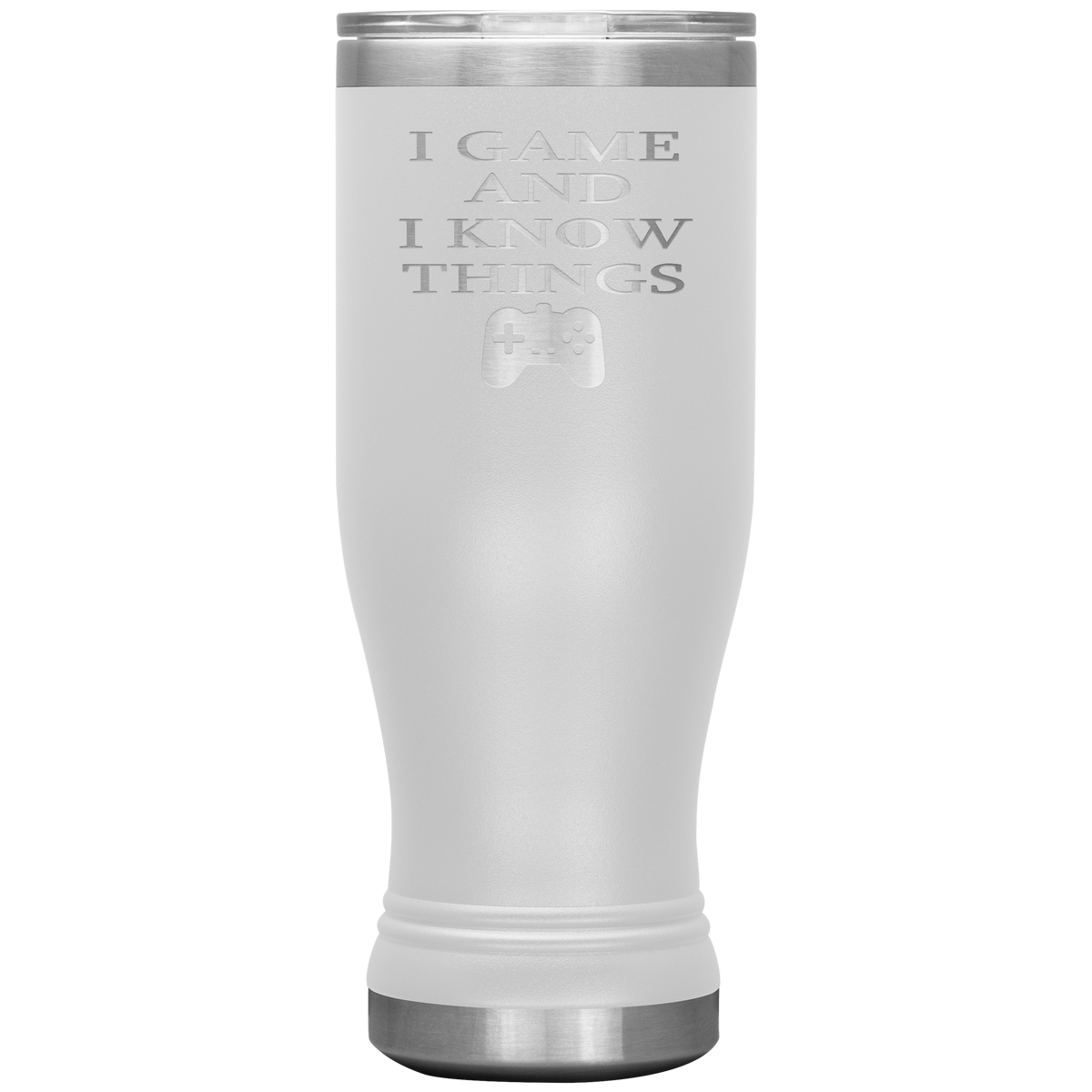 Gamer Gift I Game and I Know Things Pilsner Tumbler