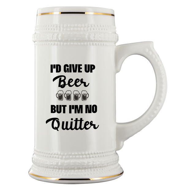 Funny Beer Stein I'd Give Up Beer But I'm No Quitter