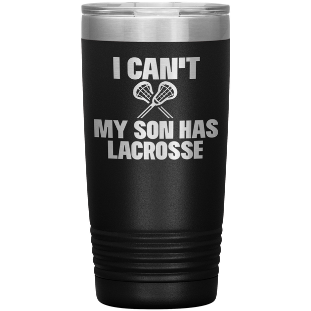I Can't My Son Has Lacrosse Tumbler