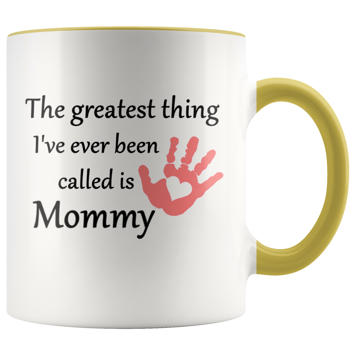 The Greatest Thing I've Ever Been Called is Mommy Gift Mug