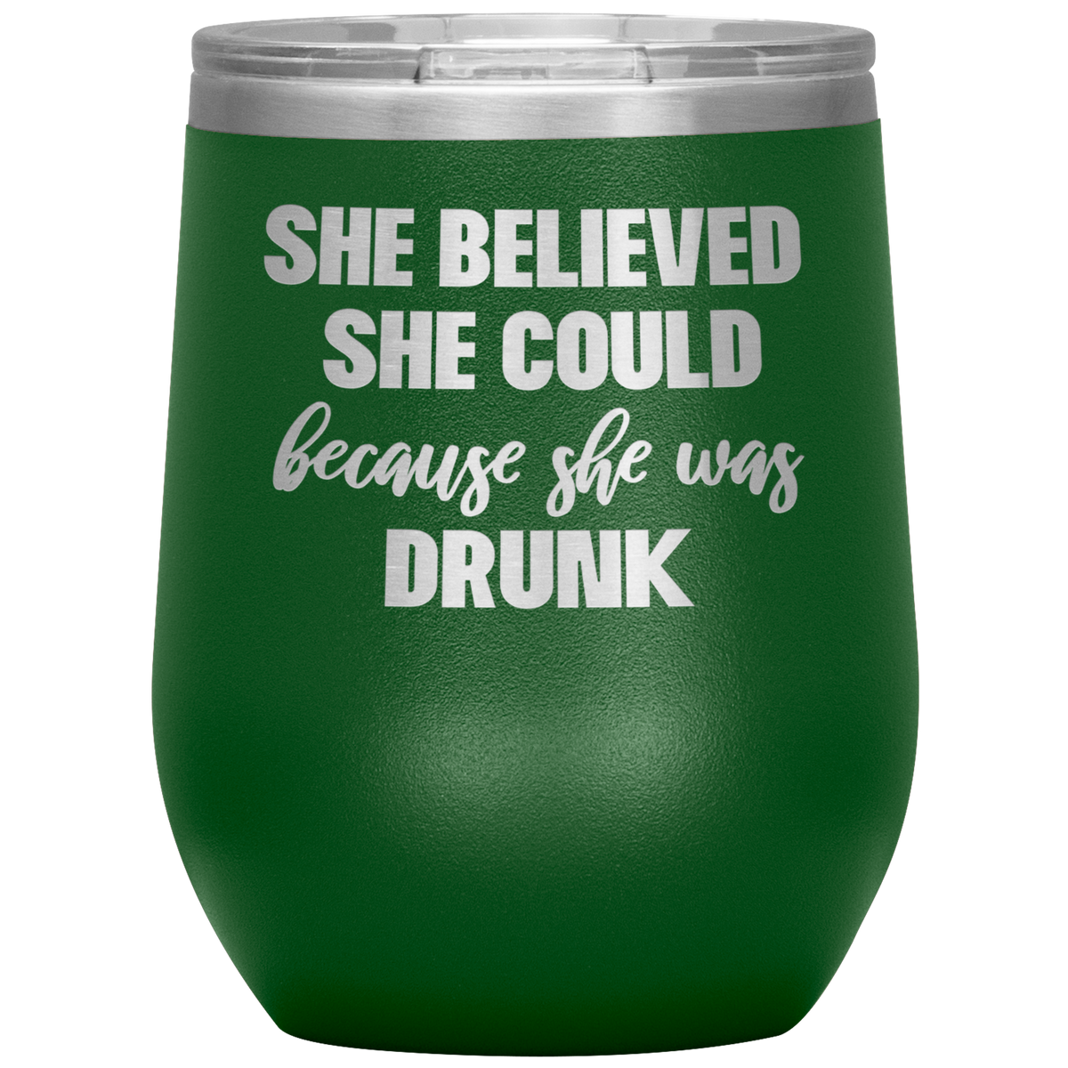 Funny Wine Tumbler - She Believed She Could Because She Was Drunk