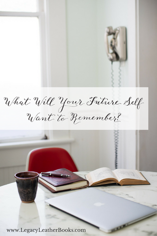 What Will Your Future Self Want to Remember? - Legacy Leather Books