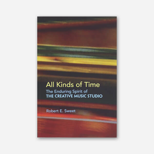 All Kinds of Time: The Enduring Spirit of The Creative Music Studio Book