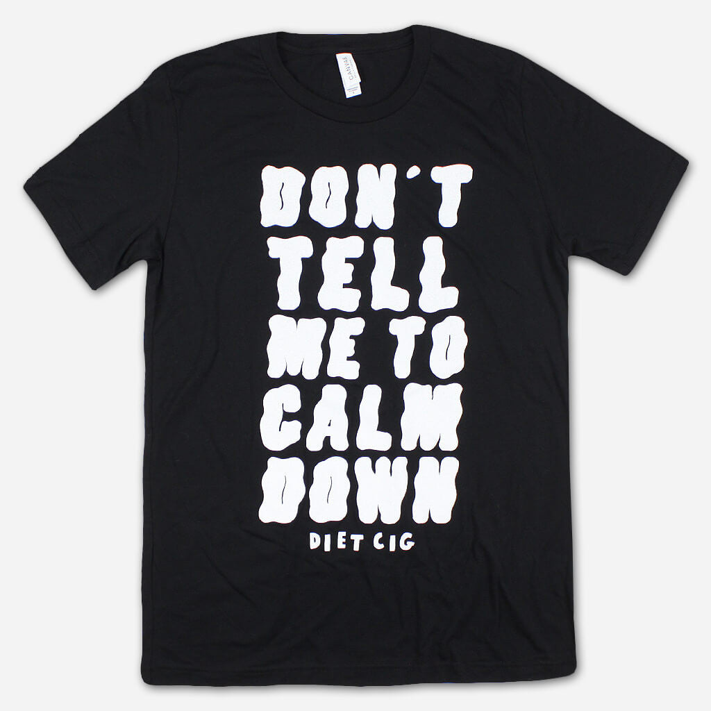 Don't Tell Me To Calm Down Black T-Shirt
