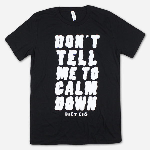 Don't Tell Me To Calm Down Black T-Shirt by Diet Cig for sale on hellomerch.com
