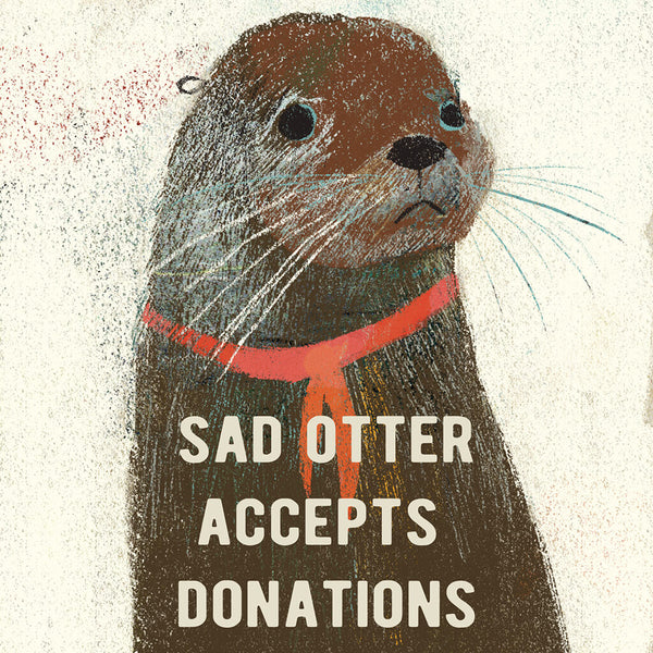 Sad Otter Accepts Donations by My Terrible Friend for sale on hellomerch.com