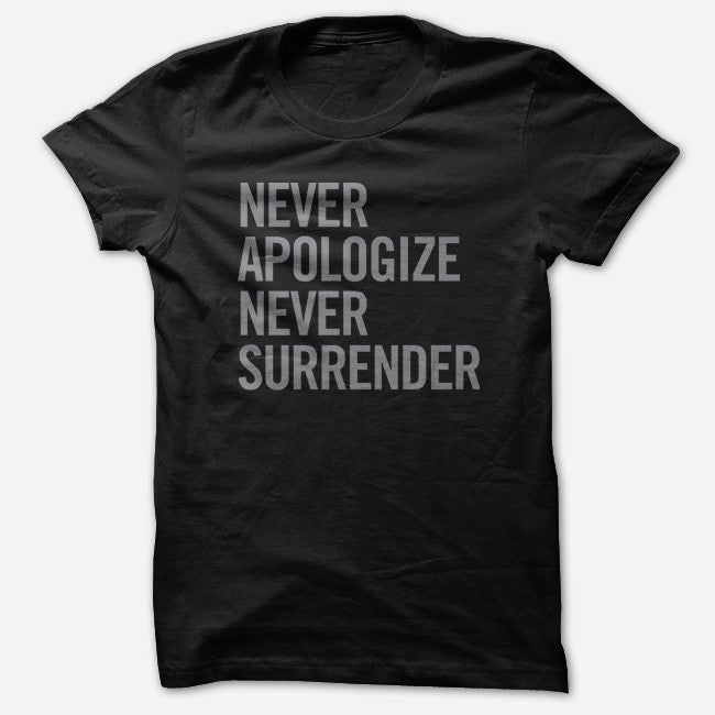 Never Apologize Never Surrender Black T-Shirt