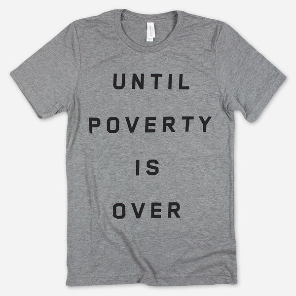 Until Poverty Is Over Grey Tri-Blend by Food For The Hungry for sale on hellomerch.com