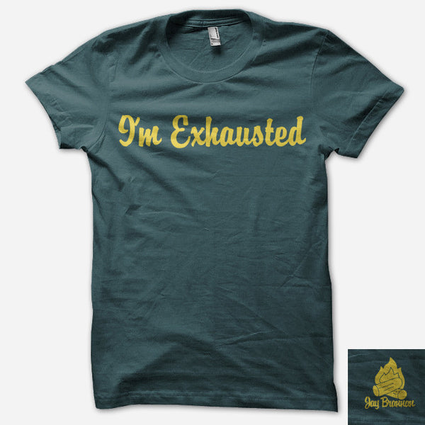 I'm Exhausted T-Shirt by Jay Brannan for sale on hellomerch.com