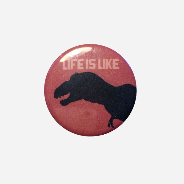Life Is Like T. Rex 1