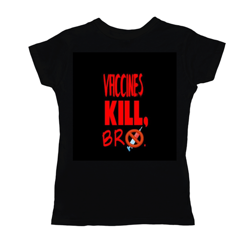 Vaccines Kill Bro Women's Black Shirt