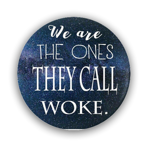 Pin-Back Buttons We Are The Ones They Call Woke