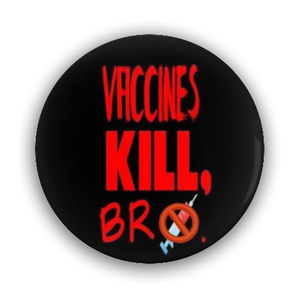 Pin-Back Buttons Vaccines Kill Bro