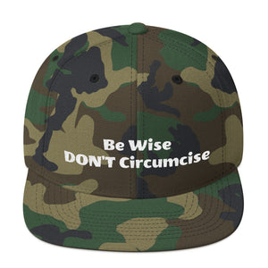 Be Wise DON'T Circumcise Snapback Hat