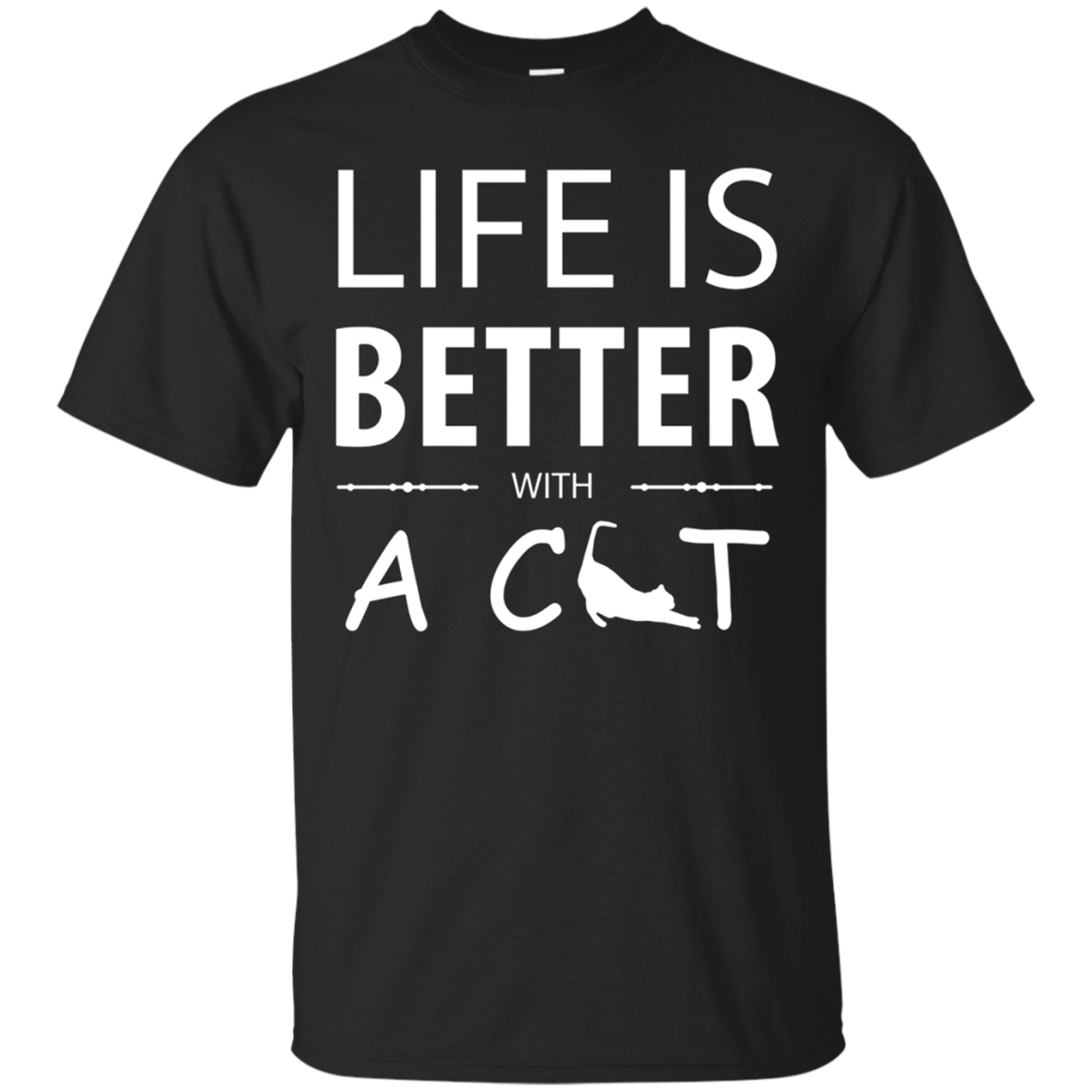 Life Is Better With A Cat T Shirts