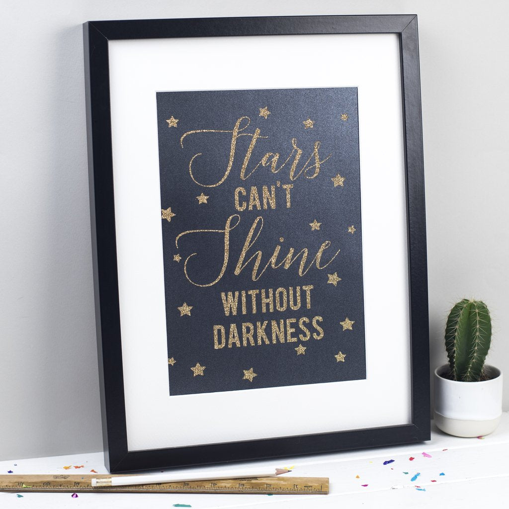 'Stars can't shine without darkness' handmade A4 glitter print