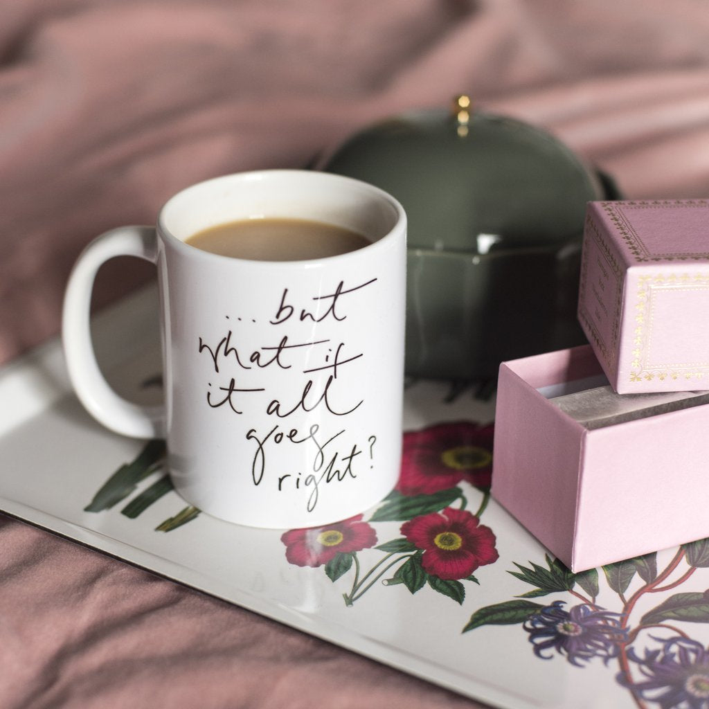 'But what if it all goes right?' Mug