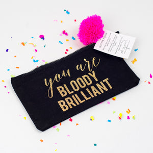 You are Bloody Brilliant Pencil Case