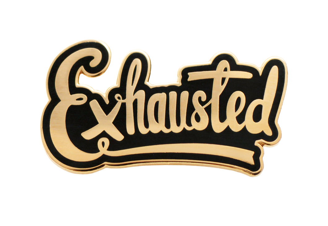 'Exhausted' Pin