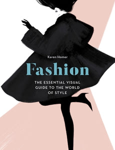 Fashion - The Essential Visual Guide to the World of Style
