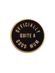 'Officially quite a good mum' Enamel Pin