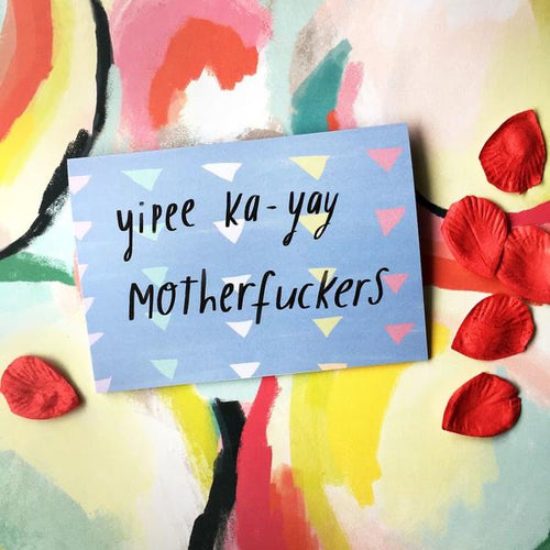 Yippee Ka-yay Motherfuckers Card