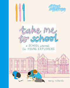 Take Me To School: A School Journal For Young Explorers