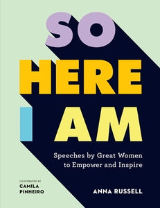 'So Here I Am: Speeches by great women to empower and inspire'