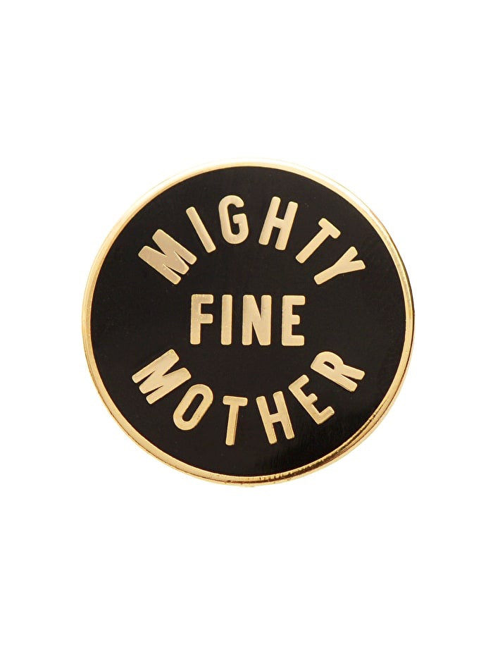 'Mighty Fine Mother' pin
