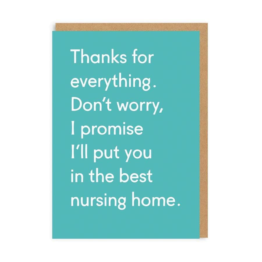 Thanks for Everything. Don't Worry, I Promise I'll Put You In The Best Nursing Home Card