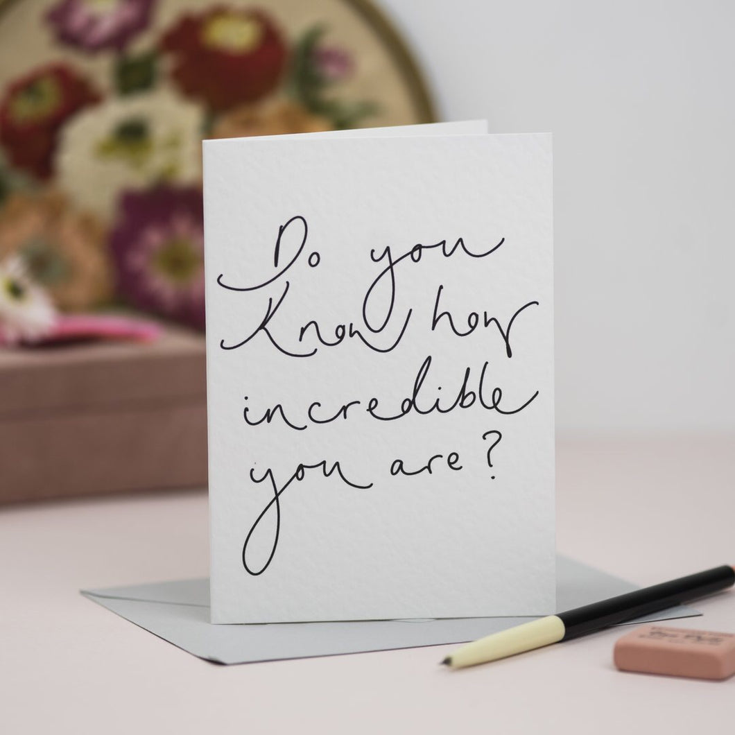'Do You Know How Incredible You Are?' Hand Lettered Card