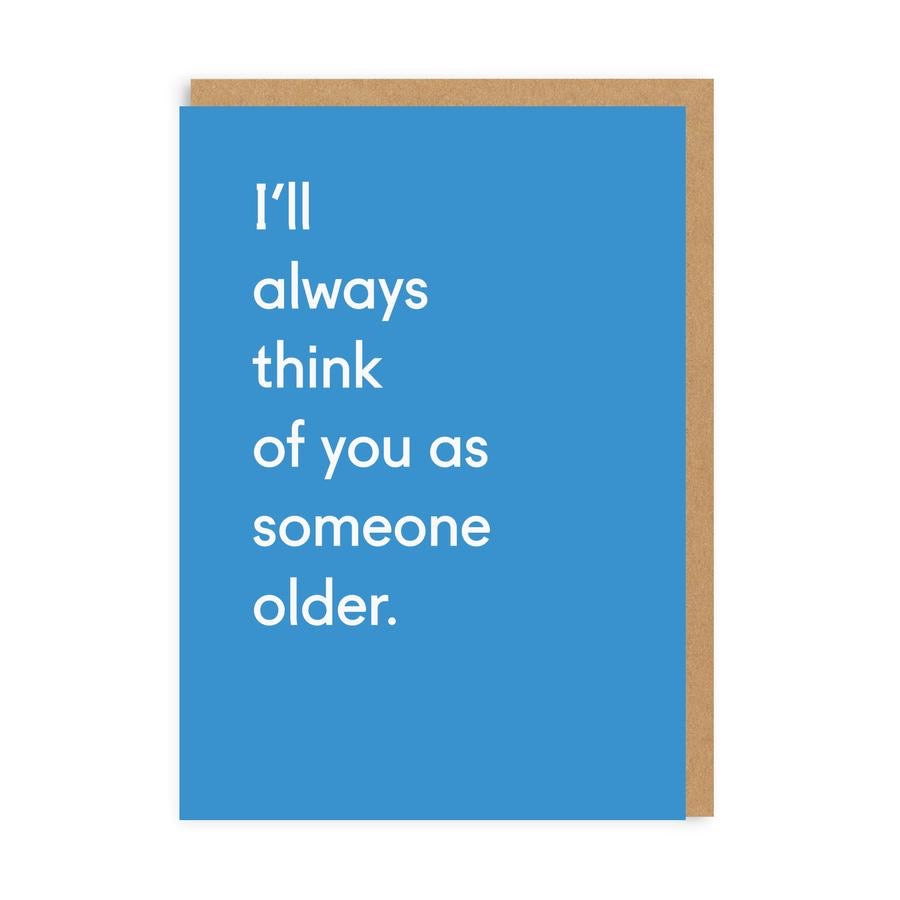 I'll always think of you as someone older. Card
