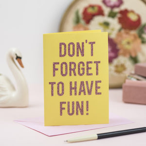 'Don't forget to have fun!' card