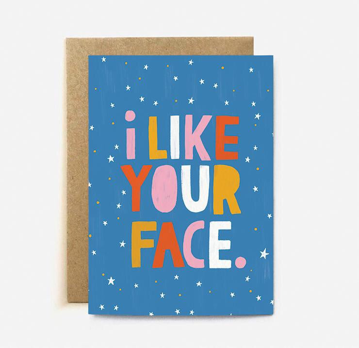 'I like your face' card