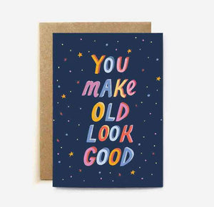 'You make old look good' card