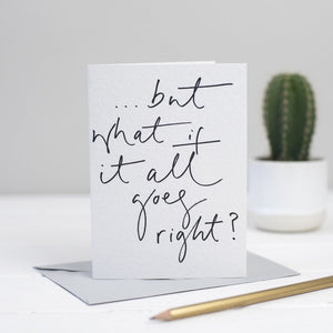 '... but what if it all goes right?' card